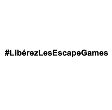 LibérezLesEscapesGames - Fermeture administrative des Escape Games sans fondement